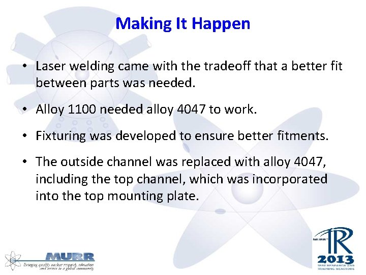 Making It Happen • Laser welding came with the tradeoff that a better fit