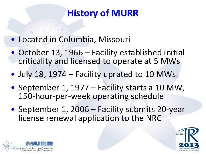 History of MURR • Located in Columbia, Missouri • October 13, 1966 – Facility