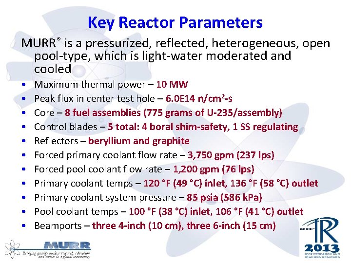 Key Reactor Parameters MURR® is a pressurized, reflected, heterogeneous, open pool-type, which is light-water