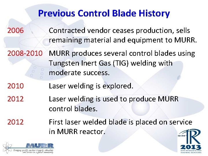 Previous Control Blade History 2006 Contracted vendor ceases production, sells remaining material and equipment