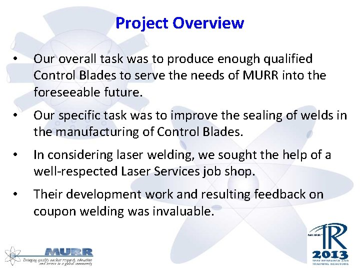 Project Overview • Our overall task was to produce enough qualified Control Blades to