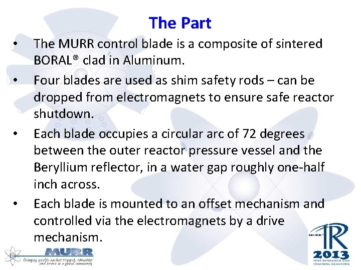 The Part • • The MURR control blade is a composite of sintered BORAL®