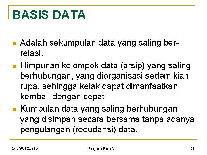 BASIS DATA n n n Adalah sekumpulan data yang saling berrelasi. Himpunan kelompok data