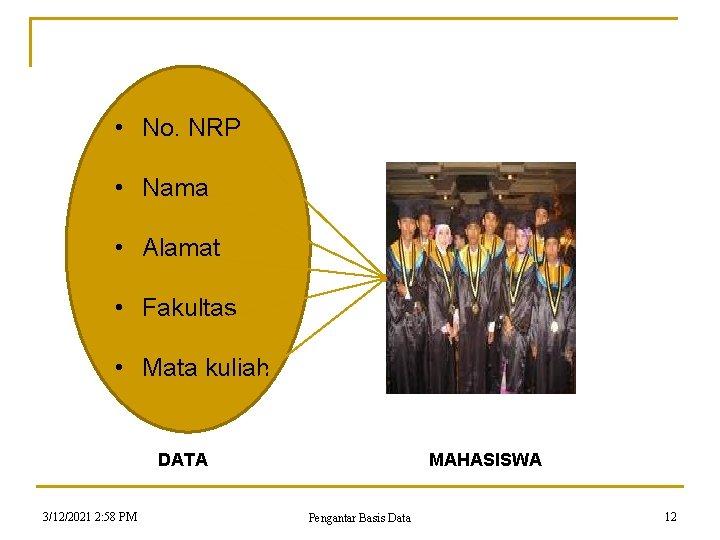 • No. NRP • Nama • Alamat • Fakultas • Mata kuliah DATA