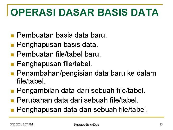 OPERASI DASAR BASIS DATA n n n n Pembuatan basis data baru. Penghapusan basis
