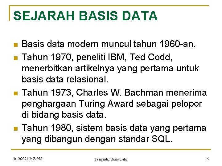 SEJARAH BASIS DATA n n Basis data modern muncul tahun 1960 -an. Tahun 1970,