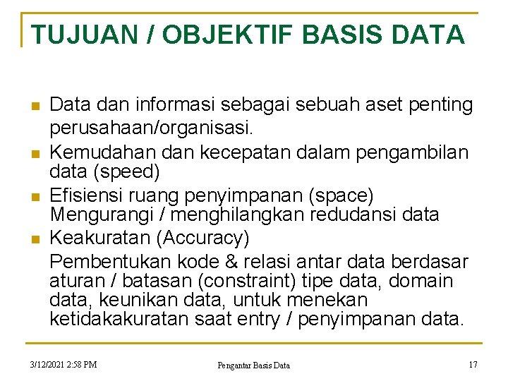 TUJUAN / OBJEKTIF BASIS DATA n n Data dan informasi sebagai sebuah aset penting