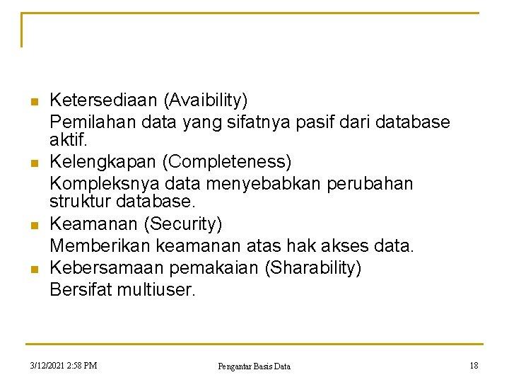 n n Ketersediaan (Avaibility) Pemilahan data yang sifatnya pasif dari database aktif. Kelengkapan (Completeness)