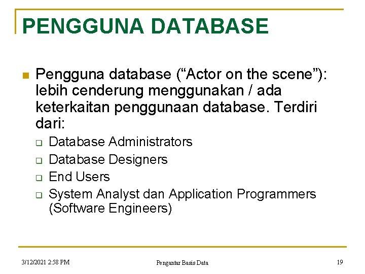 """PENGGUNA DATABASE n Pengguna database (""""Actor on the scene""""): lebih cenderung menggunakan / ada"""