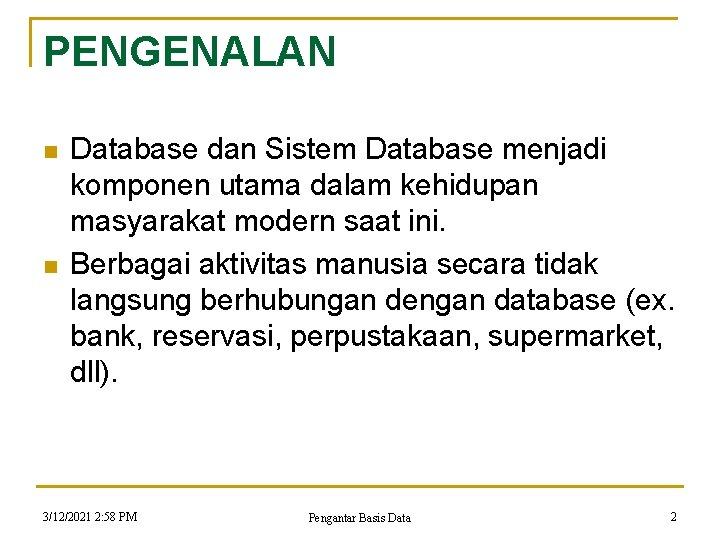 PENGENALAN n n Database dan Sistem Database menjadi komponen utama dalam kehidupan masyarakat modern