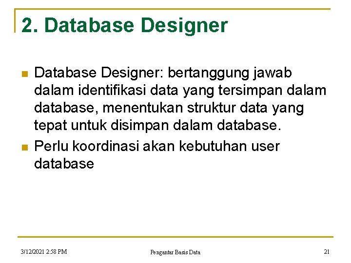 2. Database Designer n n Database Designer: bertanggung jawab dalam identifikasi data yang tersimpan