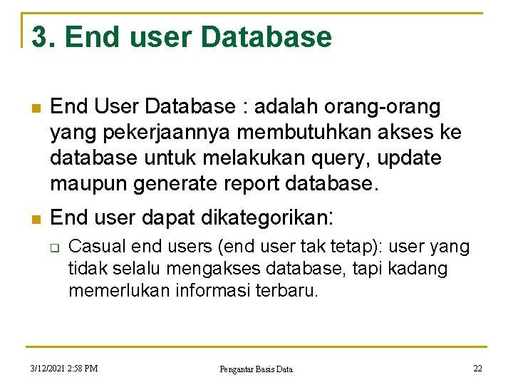 3. End user Database n n End User Database : adalah orang-orang yang pekerjaannya