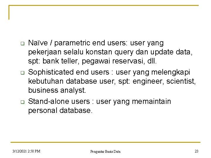 q q q Naïve / parametric end users: user yang pekerjaan selalu konstan query