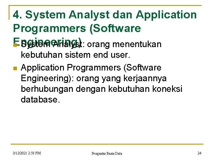 4. System Analyst dan Application Programmers (Software Engineering) n System Analyst: orang menentukan n