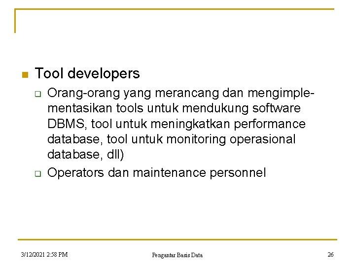 n Tool developers q q Orang-orang yang merancang dan mengimplementasikan tools untuk mendukung software