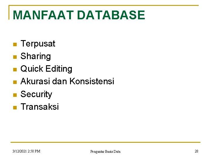 MANFAAT DATABASE n n n Terpusat Sharing Quick Editing Akurasi dan Konsistensi Security Transaksi