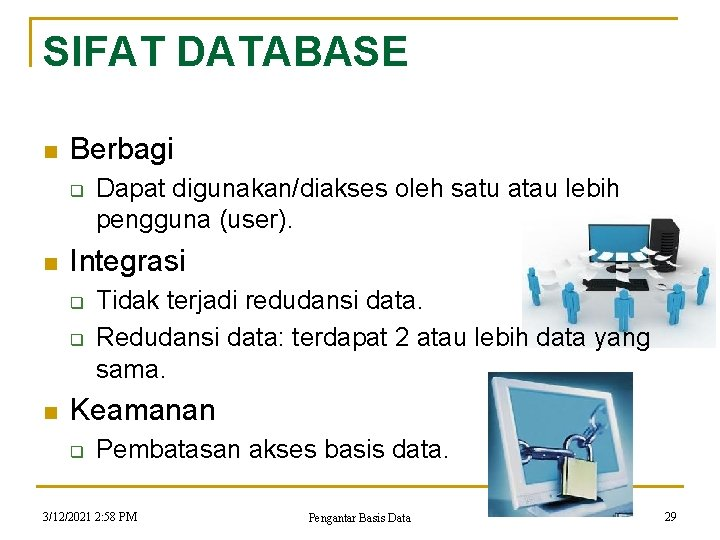 SIFAT DATABASE n Berbagi q n Integrasi q q n Dapat digunakan/diakses oleh satu
