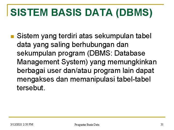 SISTEM BASIS DATA (DBMS) n Sistem yang terdiri atas sekumpulan tabel data yang saling