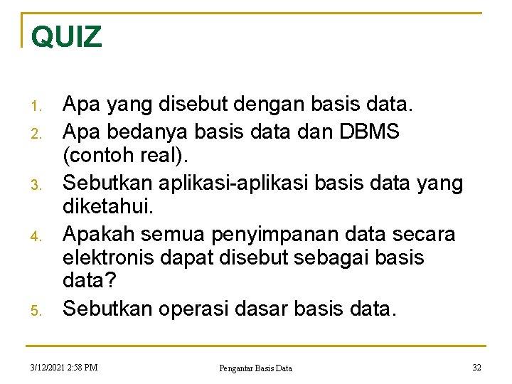 QUIZ 1. 2. 3. 4. 5. Apa yang disebut dengan basis data. Apa bedanya