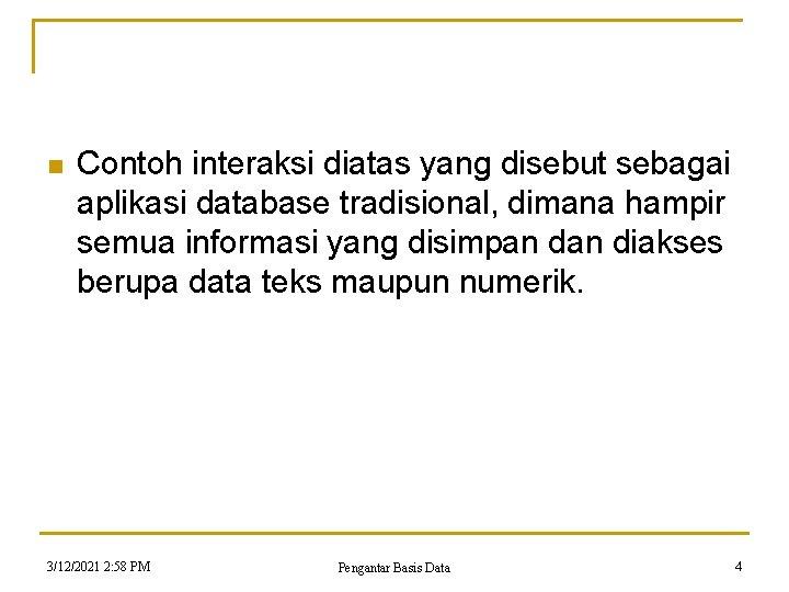 n Contoh interaksi diatas yang disebut sebagai aplikasi database tradisional, dimana hampir semua informasi