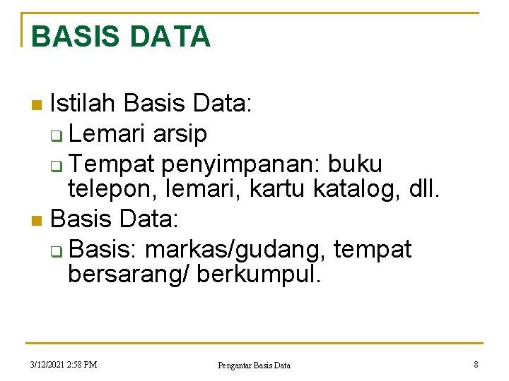 BASIS DATA Istilah Basis Data: q Lemari arsip q Tempat penyimpanan: buku telepon, lemari,