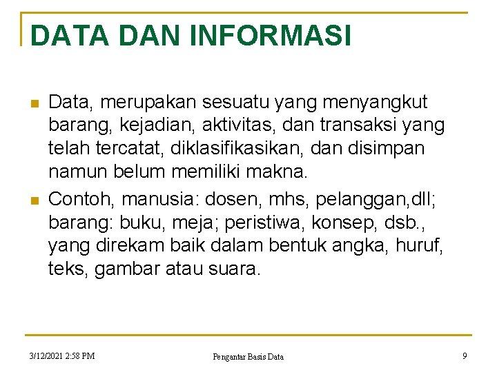 DATA DAN INFORMASI n n Data, merupakan sesuatu yang menyangkut barang, kejadian, aktivitas, dan