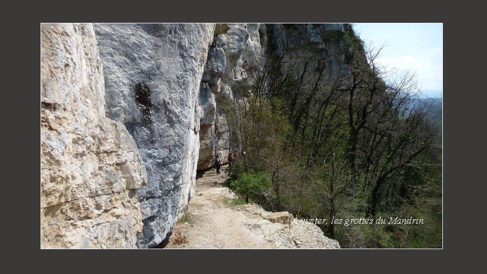 À visiter, les grottes du Mandrin