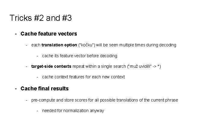 """Tricks #2 and #3 - Cache feature vectors - each translation option (""""kočku"""") will"""