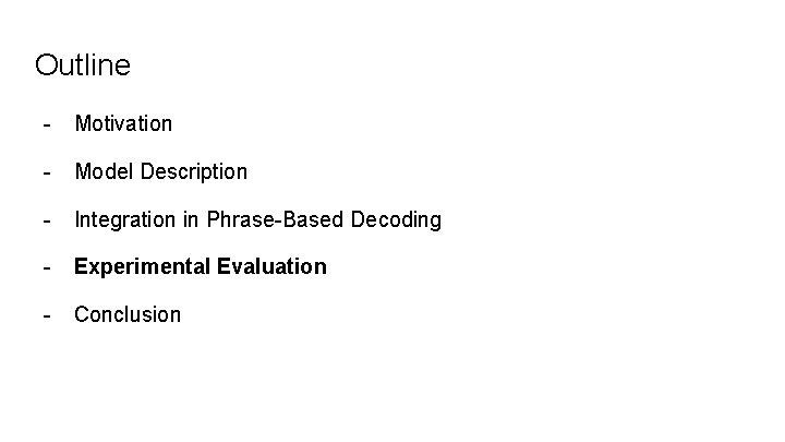 Outline - Motivation - Model Description - Integration in Phrase-Based Decoding - Experimental Evaluation