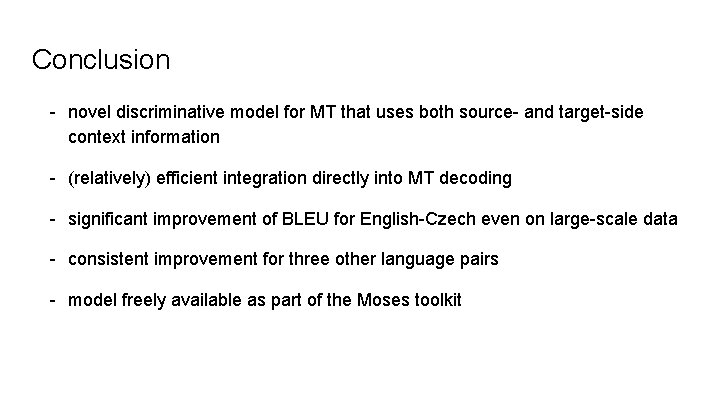 Conclusion - novel discriminative model for MT that uses both source- and target-side context