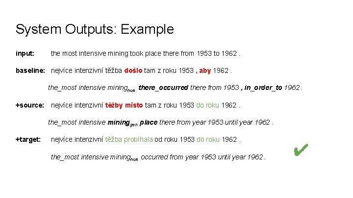 System Outputs: Example input: the most intensive mining took place there from 1953 to