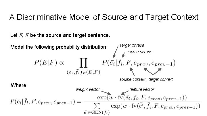 A Discriminative Model of Source and Target Context Let F, E be the source