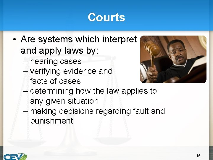 Courts • Are systems which interpret and apply laws by: – hearing cases –