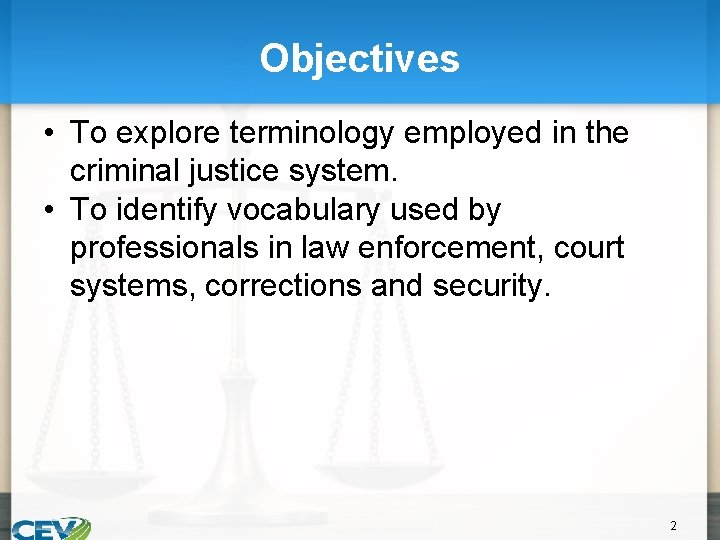 Objectives • To explore terminology employed in the criminal justice system. • To identify