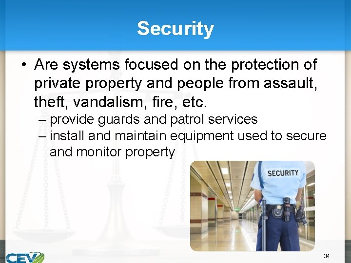 Security • Are systems focused on the protection of private property and people from