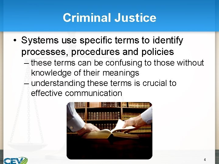 Criminal Justice • Systems use specific terms to identify processes, procedures and policies –