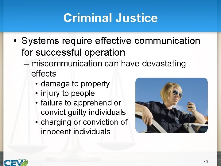 Criminal Justice • Systems require effective communication for successful operation – miscommunication can have