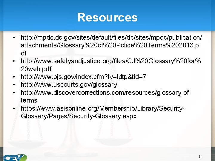 Resources • http: //mpdc. gov/sites/default/files/dc/sites/mpdc/publication/ attachments/Glossary%20 of%20 Police%20 Terms%202013. p df • http: //www.