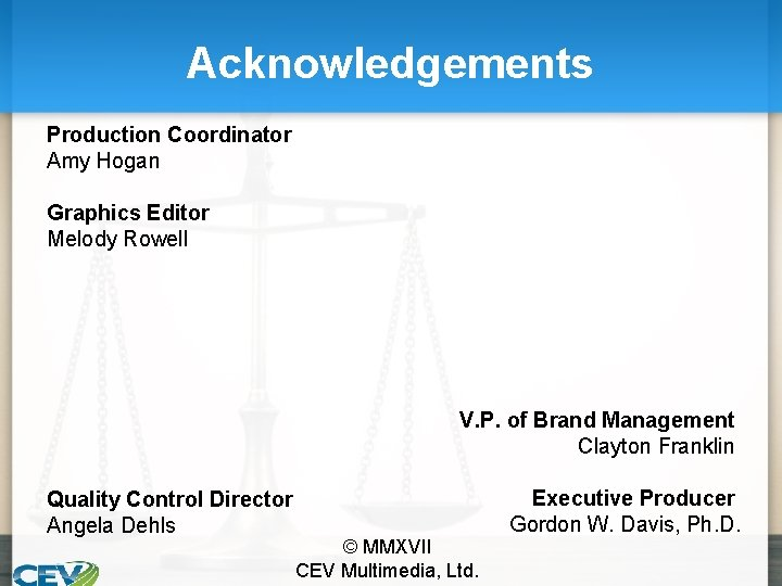 Acknowledgements Production Coordinator Amy Hogan Graphics Editor Melody Rowell V. P. of Brand Management