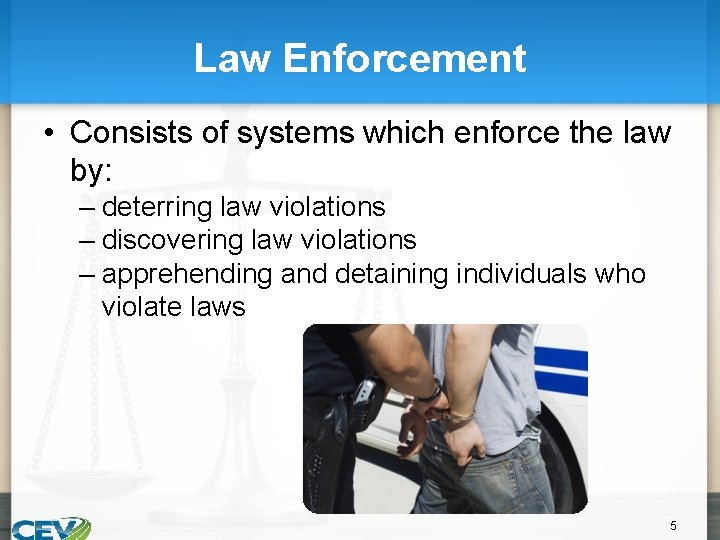 Law Enforcement • Consists of systems which enforce the law by: – deterring law