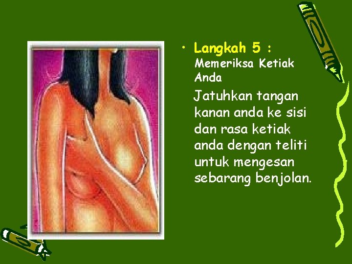 • Langkah 5 : Memeriksa Ketiak Anda Jatuhkan tangan kanan anda ke sisi
