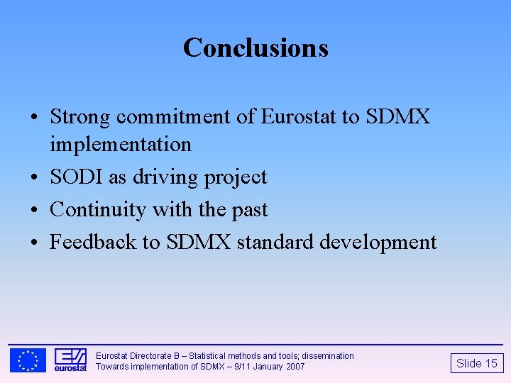 Conclusions • Strong commitment of Eurostat to SDMX implementation • SODI as driving project