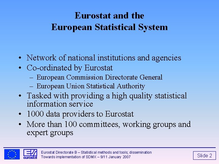 Eurostat and the European Statistical System • Network of national institutions and agencies •