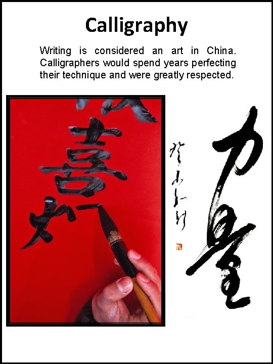 Calligraphy Writing is considered an art in China. Calligraphers would spend years perfecting their