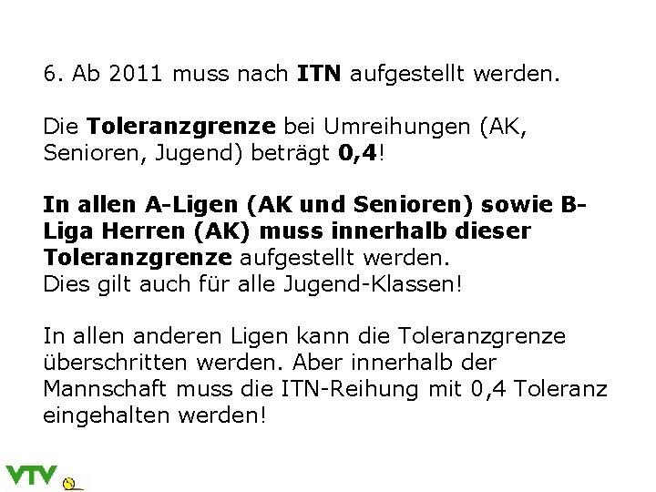 6. Ab 2011 muss nach ITN aufgestellt werden. Die Toleranzgrenze bei Umreihungen (AK, Senioren,