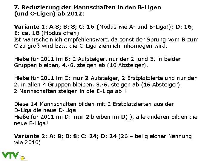 7. Reduzierung der Mannschaften in den B-Ligen (und C-Ligen) ab 2012: Variante 1: A