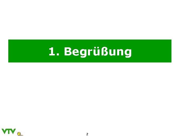 1. Begrüßung 2