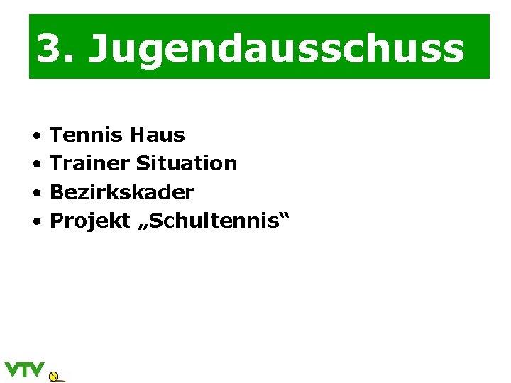 """3. Jugendausschuss • Tennis Haus • Trainer Situation • Bezirkskader • Projekt """"Schultennis"""""""