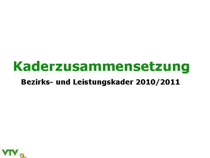 Kaderzusammensetzung Bezirks- und Leistungskader 2010/2011