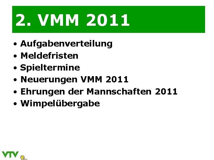 2. VMM 2011 • Aufgabenverteilung • Meldefristen • Spieltermine • Neuerungen VMM 2011 •
